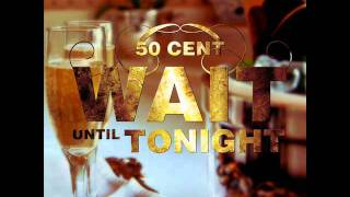 Wait Until Tonight - 50 Cent