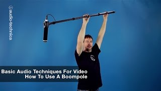 Basic Audio Techniques for Video: How to Use a Boompole