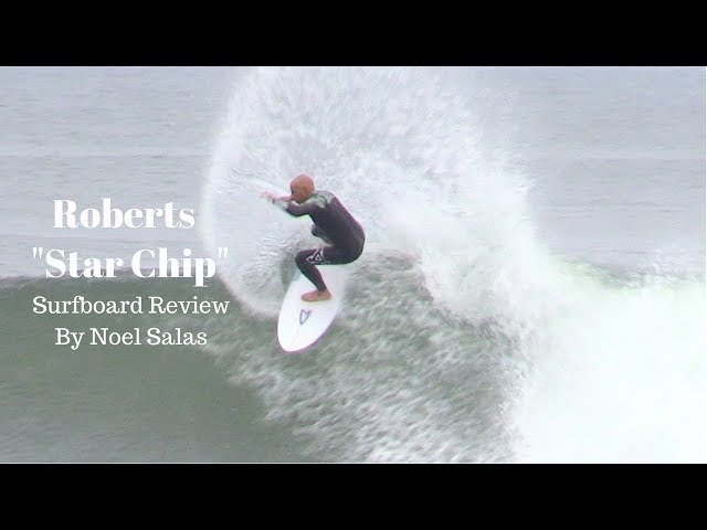 "Roberts ""Star Chip' Surfboard Review by Noel Salas Ep. 60"