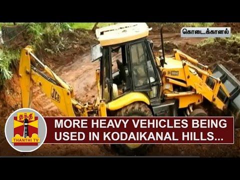 More-Heavy-Vehicles-being-used-in-Kodaikanal-Hills--People-in-fear-of-Landslide