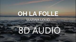 Marwa Loud   Oh La Folle 8D Audio