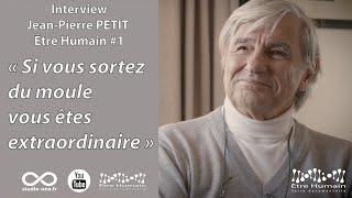 Jean Pierre Petit, ETRE HUMAIN.