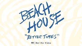 Beach House - Better Times