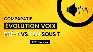 (FTM Français) Comparatif/Evolution De La Voix (Pré T-1 An Sous T)