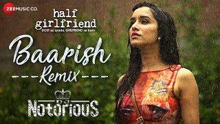 Baarish - Remix | DJ Notorious | Half Girlfriend | Arjun K & Shraddha K