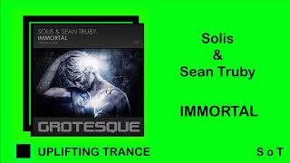 Solis & Sean Truby - Immortal (Extended Mix) [Grotesque]