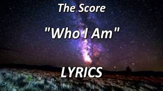 The Score   Who I Am   LYRICS