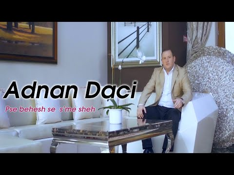 Adnan Daci - Pse behesh se  sme sheh