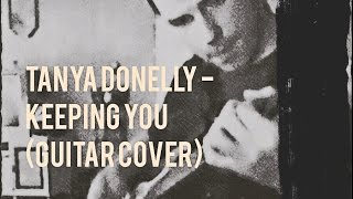 Tanya Donelly - Keeping You (Guitar Cover)