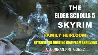 THE ELDER SCROLLS 5 SKYRIM   FAMILY HEIRLOOM  RETRIEVE THE HUNTING BOW FROM ANSILVUND