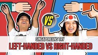 Singaporeans Try: Left-Handed VS Right-Handed
