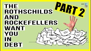 The DEBT TRAP Created by the Rothschilds and Rockefellers Keeps You In 99%! (Part 2)
