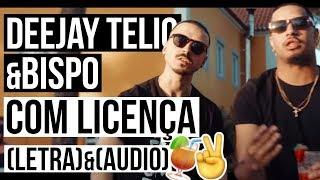 Deejay Telio - Com Licença feat. Bispo (LETRA & AUDIO)