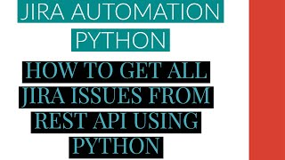 Jira Automation Using Python|Get All Jira Issues From Rest Api Using Python|Tutorial:8