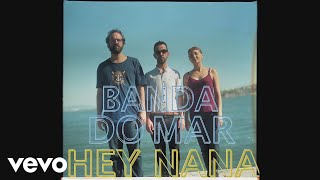 Banda Do Mar - Hey Nana