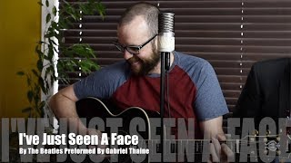 I've Just Seen A Face (Best Beatles Cover) Performed By Gabriel Thaine