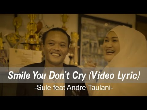 Smile You Don't Cry - Sule feat Andre Taulani (Official Lyric Video)