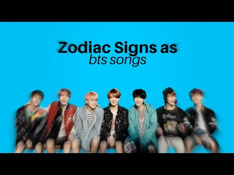 Zodiac Signs As Bts Songs