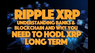 Ripple XRP: Understanding Banks & Blockchain And Why You Need To Hodl XRP Long Term