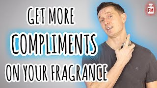 HOW TO GET COMPLIMENTS With Your Fragrance