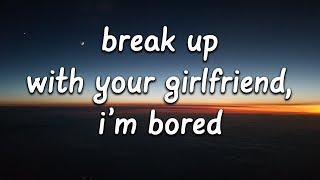 break up with your girlfriend, i'm bored [Explicit] by