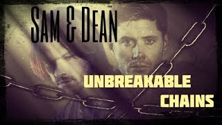 Sam & Dean Winchester - Unbreakable Chains (music video)