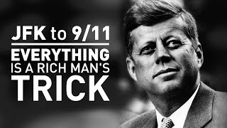 JFK to 911: Everything Is A Rich Man's Trick