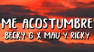 Becky G - ME ACOSTUMBRÉ (Letra/Lyrics) Ft. Mau y Ricky