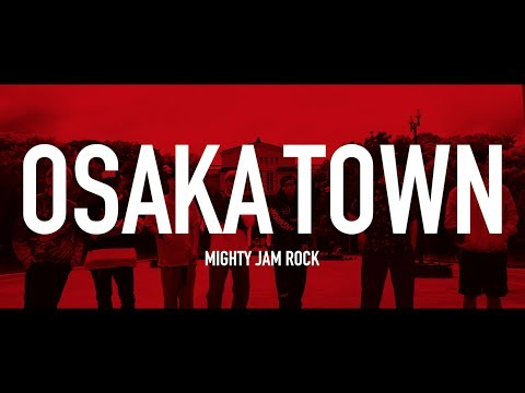 OSAKA TOWN feat.JUMBO MAATCH,TAKAFIN,BOXER KID,RYO the SKYWALKER,ARM STRONG,DIZZLE,SHADY / MIGHTY JAM ROCK