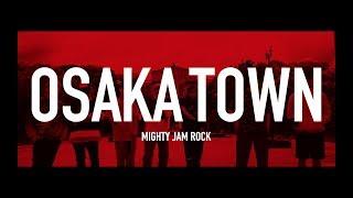 OSAKA TOWN feat.JUMBO MAATCH,TAKAFIN,BOXER KID,RYO the SKYWALKER,ARM STRONG,DIZZLE,SHADY / MIGHTY JAM ROCK