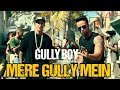 Mere Gully Mein | Gully Boy | Ft.Despacito