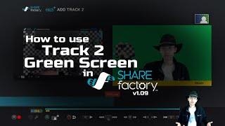 SHAREfactory™ v1.09 Track 2 & Green Screen Tutorial (PS4)