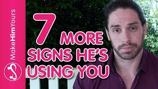 How To Tell If A Guy Is Using You Pt. 2 | 7 More Signs He Is Using You