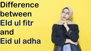 What is Eid and the difference between Eid ul fitr AND Eid ul adha