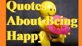 Quotes About Being Happy - Happiness Quotes