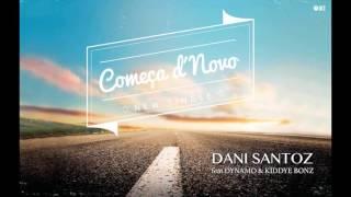 Dani Santoz - COMEÇA D'NOVO - feat.Dynamo & Kiddye Bonz
