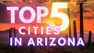Top 5 Places to Live in Arizona 2021