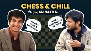 CHESS & CHILL  (ft.GM Srinath)