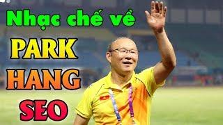 Nhạc chế về HLV Park Hang Seo | Phép Nhiệm Màu Của Bóng Đá Việt Nam | Nhạc chế AFF CUP 2018