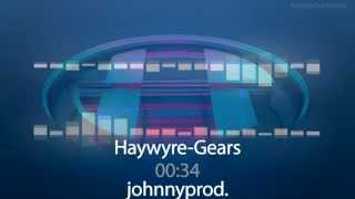Haywyre - Gears )(Johnny Prod. Presents