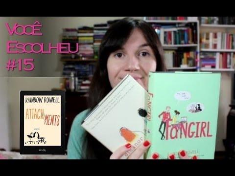 Você Escolheu #15: Fangirl + Eleanor & Park + Attachments ( Rainbow Rowell)