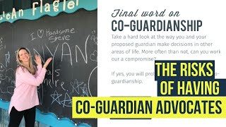 The risk of having co-guardian advocates?