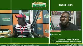 DWASO NSEM BIG INTERVIEW WITH COUNTRY MAN SONGO ON BLACKSTARS ON ADOM FM (26-6-19)
