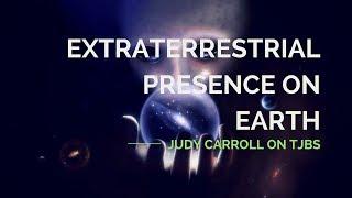 Extraterrestrial Presence on Earth - Judy Carroll on TJBS