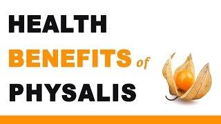 Health Benefits of Physalis