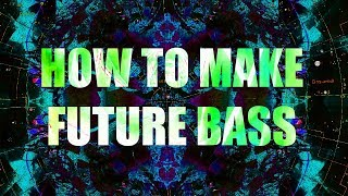 HOW TO MAKE FUTURE BASS!!! | Ableton Live 9 Tutorial