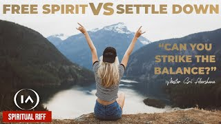 Settle Down in Life VS FREE SPIRIT   Can You Strike the Balance? [Spiritual Riff]