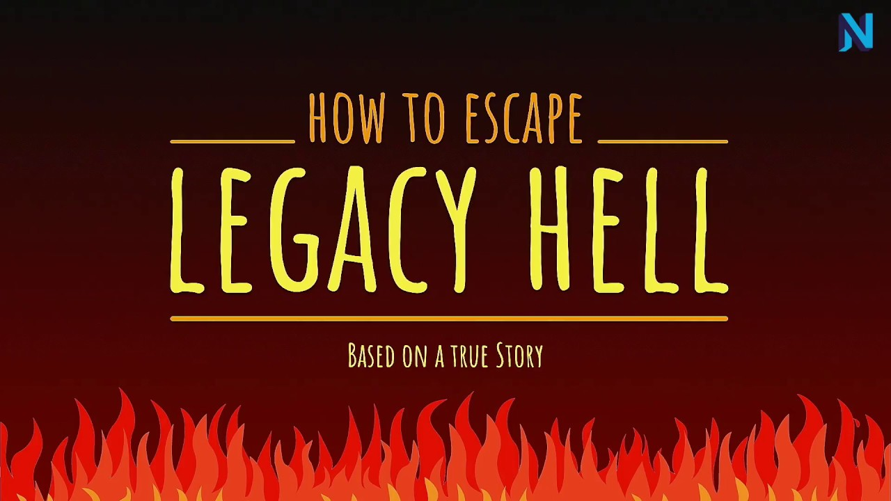 How to escape Legacy Hell