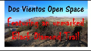 Dos Vientos Open Space - Featuring an Unmarked Black Diamond Trail