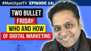MakUtpatTV Episode 14: Two Bullet Friday- Who and How of Digital Marketing